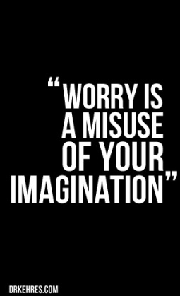Image result for worry is a misuse of imagination
